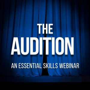The Audition - An Essential Skills Webinar